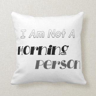 No una persona de la mañana cojín