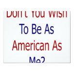No usted deseo es tan americano como mí comunicado personalizado