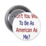No usted deseo es tan americano como mí pin