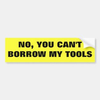 No, usted no puede pedir prestadas mis pegatina para auto