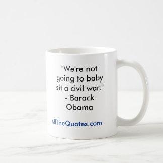 """""""No vamos al bebé sentamos una guerra civil. """" - B Taza"""