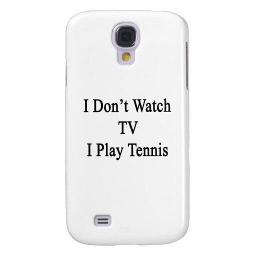 No veo TV I jugar a tenis