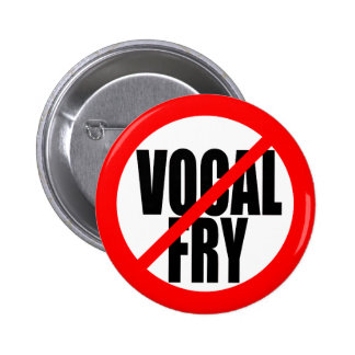 """""""NO VOCAL FRY"""" BUTTON"""