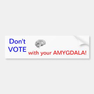 ¡NO VOTE con su AMYGDALA! Pegatina De Parachoque
