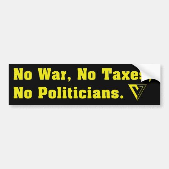 No War, No Taxes, No Politicians Bumper Sticker
