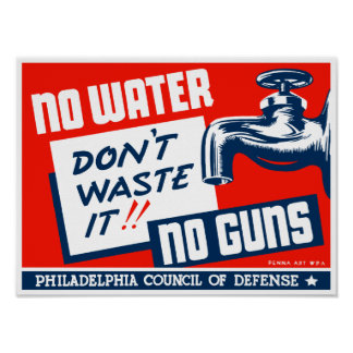 No Water No Guns - Don't Waste It Poster