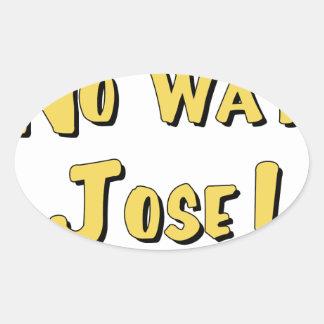 No Way, Jose! Oval Sticker