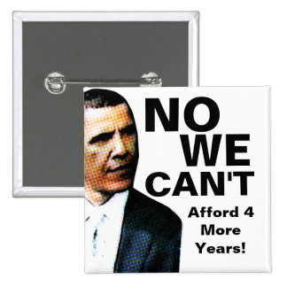 No We Can t Afford 4 More Years Anti Obama Buttons