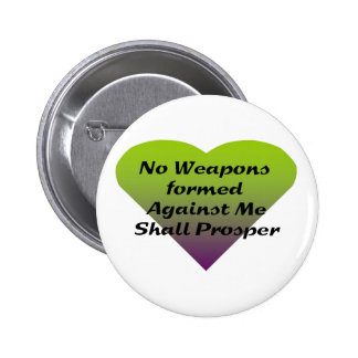 No Weapons formed against me shall prosper Pinback Button