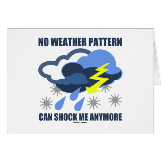 No Weather Pattern Can Shock Me Anymore Greeting Card
