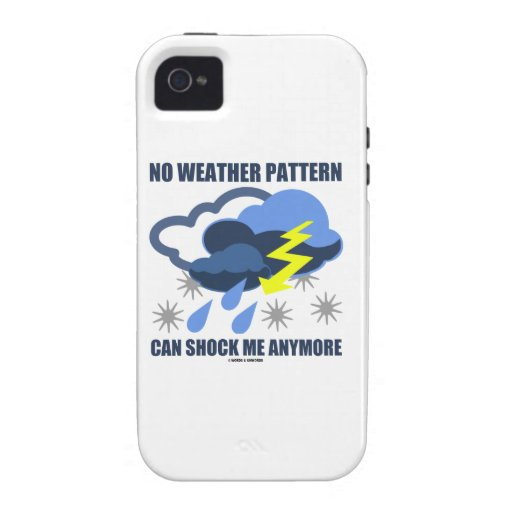 No Weather Pattern Can Shock Me Anymore Case-Mate iPhone 4 Cover