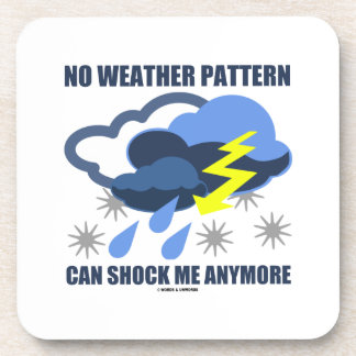 No Weather Pattern Can Shock Me Anymore Coaster