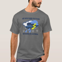 No Weather Pattern Can Shock Me Anymore T-Shirt