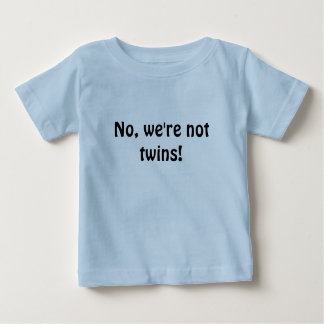 No, we're not twins! baby T-Shirt