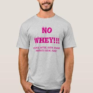 No Whey!!!, No Milk, Butter, Casein, or Whey pr... T-Shirt