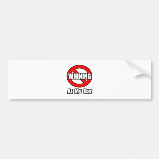 No Whining At My Bar Car Bumper Sticker