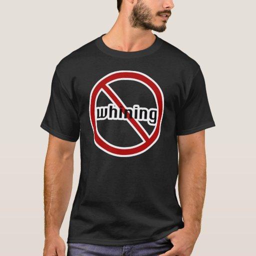 no whining-dark T-Shirt