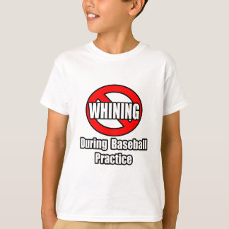 No Whining During Baseball Practice T-Shirt