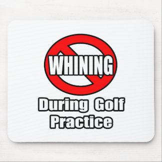 No Whining During Golf Practice Mouse Pad
