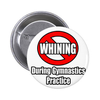 No Whining During Gymnastics Practice Pinback Buttons