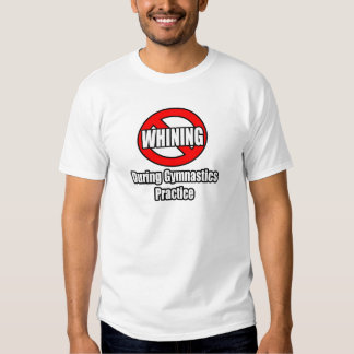 No Whining During Gymnastics Practice Tshirt