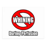 No Whining During Perfusion Postcards