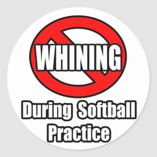 No Whining During Softball Practice Classic Round Sticker