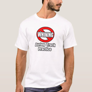 No Whining During Track Practice T-Shirt