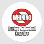 No Whining During Volleyball Practice Classic Round Sticker