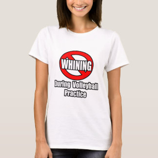 No Whining During Volleyball Practice T-Shirt