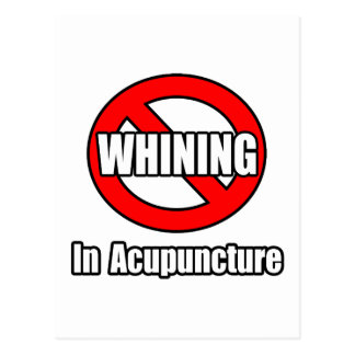 No Whining In Acupuncture Post Card
