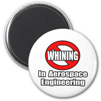 No Whining In Aerospace Engineering 2 Inch Round Magnet