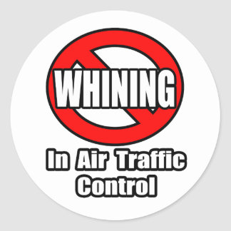No Whining In Air Traffic Control Classic Round Sticker