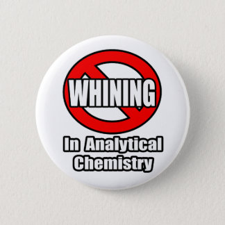 No Whining In Analytical Chemistry Button