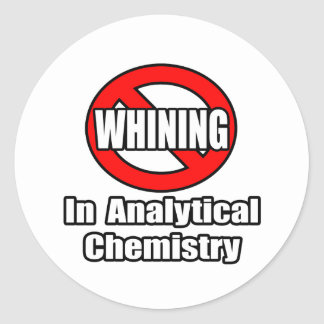 No Whining In Analytical Chemistry Classic Round Sticker