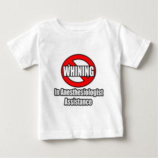 No Whining In Anesthesiologist Assistance Baby T-Shirt
