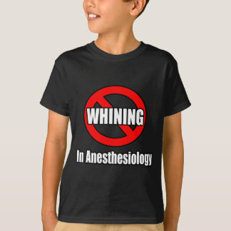 No Whining In Anesthesiology T-Shirt