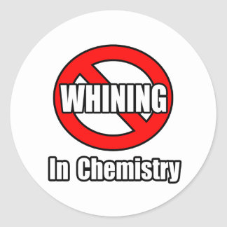 No Whining In Chemistry Classic Round Sticker
