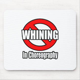 No Whining In Choreography Mouse Pad