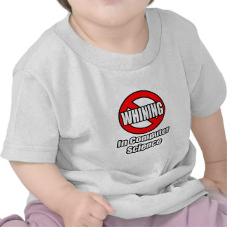No Whining In Computer Science Tee Shirts