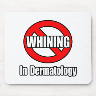 No Whining In Dermatology Mousepad