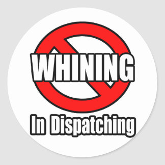 No Whining In Dispatching Classic Round Sticker