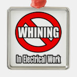 No Whining In Electrical Work Ornament
