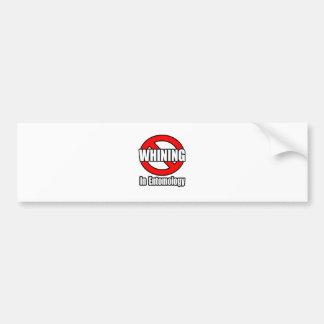 No Whining In Entomology Bumper Sticker