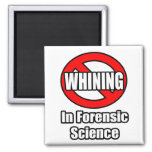 No Whining In Forensic Science Fridge Magnet