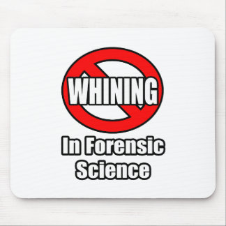 No Whining In Forensic Science Mouse Pad