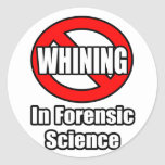 No Whining In Forensic Science Sticker