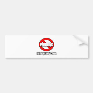 No Whining In Geography Class Car Bumper Sticker