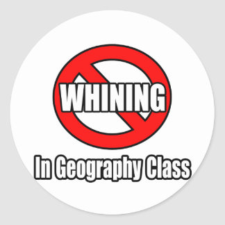 No Whining In Geography Class Classic Round Sticker