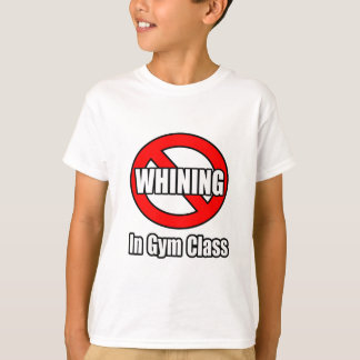No Whining In Gym Class T-Shirt
